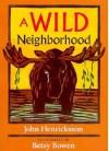 Wild Neighborhood - John Henricksson, Betsy Bowen, Betsy Brown