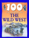 100 Things You Should Know About The Wild West - Andrew Langley