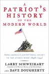 A Patriot's History of the Modern World: From America's Exceptional Ascent to the Atomic Bomb: 1898-1945 - Larry Schweikart, Dave Dougherty