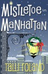 Mistletoe in Manhattan - Talli Roland