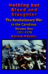 Nothing but Blood and Slaughter: Military Operations and Order of Battle of the Revolutionary War in the Carolinas - Volume One 1771-1779 - Patrick O'Kelley