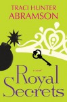 Royal Secrets - Traci Hunter Abramson