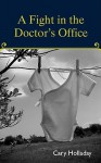 A Fight in the Doctor's Office - Cary Holladay