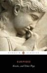 Alcestis; Hippolytus; Iphigenia in Tauris: Three Plays (Penguin Classics ; L31) - Euripides, Philip Vellacott