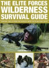 The Elite Forces Wilderness Survival Guide: Survival Skills from the World's Most Elite Military Units - Chris McNab