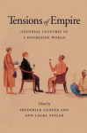 Tensions of Empire: Colonial Cultures in a Bourgeois World - Frederick Cooper, Ann Laura Stoler