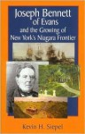 Joseph Bennett of Evans and the Growing of New York's Niagara Frontier - Kevin H. Siepel