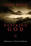 Desiring God, 25th Anniversary Reference Edition: Meditations of a Christian Hedonist - John Piper