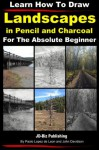 Learn How to Draw Landscapes in Pencil and Charcoal For The Absolute Beginner (Learn to Draw) - John Davidson, Paolo Lopez de Leon