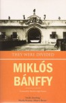 They Were Divided (The Writing on the Wall the Transylvanian Trilogy) - Miklós Bánffy
