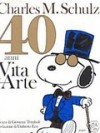 40 anni - Vita e arte - Umberto Eco, Charles M. Schulz, Giovanni Trimboli