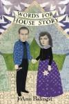 Words for House Story - JoAnn Balingit