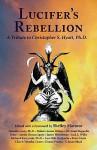 Lucifer's Rebellion: A Tribute to Christopher S. Hyatt, PH.D. - Shelley Marmor, Israel Regardie, Lon Milo DuQuette, David Cherubim, James Wasserman, S. Jason Black, Robert Anton Wilson, Timothy Leary