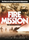 Fire Mission - The Diary of a Firing Sergeant in Afghanistan - Craig Douglas