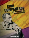 Kiwi Companeros: New Zealand and the Spanish Civil War - Mark Derby, Labour History Project Staff