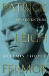 Patrick Leigh Fermor: An Adventure - Artemis Cooper