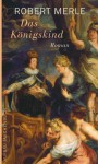 Das Königskind: Roman (Fortune de France) (German Edition) - Robert Merle, Christel Gersch
