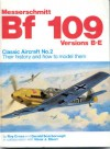 Messerschmitt Bf 109, Versions B-E: Their History And How To Model Them - Roy Cross, Gerald Scarborough, Hans J. Ebert