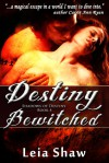 Destiny Bewitched - Leia Shaw