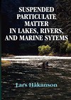 Suspended Particulate Matter in Lakes, Rivers, and Marine Systems - Lars Håkanson