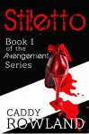 Stiletto: A Caddy Rowland Psychological Thriller & Drama (The Avengement Series Book 1) - Caddy Rowland