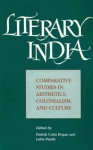 Literary India: Comparative Studies in Aesthetics, Colonialism, and Culture - Patrick Colm Hogan