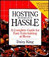 Hosting Without Hassle: A Complete Guide to Easy Entertaining at Home - Daisy King
