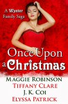 Once Upon a Christmas: A Wynter Family Saga - Maggie Robinson, Tiffany Clare, J.K. Coi, Elyssa Patrick