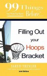 99 Things You Wish You Knew Before Filling Out Your Hoops Bracket - Jared Trexler, Quarles Caitlin, Ginger Marks