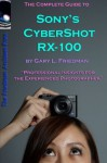 The Complete Guide to Sony's Cyber-Shot RX-100 (B&W Edition) - Gary Friedman