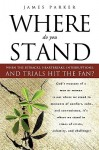 Where Do You Stand When the Setbacks, Heartbreaks, Interruptions, and Trials Hit the Fan? - James Parker