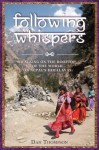 Following Whispers: Walking on the Rooftop of the World in Nepal's Himalayas - Dan Thompson