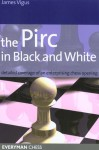 The Pirc in Black and White: Detailed Coverage of an Enterprising Chess Opening - James Vigus