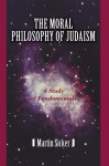 The Moral Philosophy of Judaism - Martin Sicker