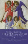 Thomas Aquinas on the Cardinal Virtues: Edited and Explained for Everyone - Christopher Kaczor, Thomas Sherman