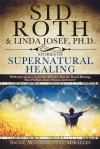 Stories of Supernatural Healing - Sid Roth, Linda Josef