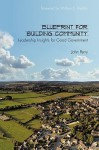 Blueprint for Building Community: Leadership Insights for Good Government - John Perry