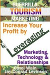 Guerrilla Tourism Marketing: Increase Your Profit by Leveraging Marketing, Technology and Relationships - Carol Wain, Jay Conrad Levinson