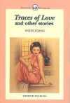 Traces of Love and Other Stories - Eileen Chang