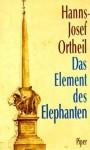 Das Element des Elephanten: Wie mein Schreiben begann - Hanns-Josef Ortheil