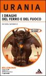 I draghi del ferro e del fuoco - Michael Swanwick, Gaetano Luigi Staffilano