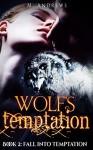 Wolf's Temptation: Book 2: Fall Into Temptation (A Werewolf Shifter Romance) - M. Andrews