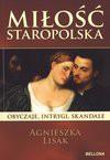 Miłość staropolska Obyczaje, intrygi, skandale - Agnieszka Lisak