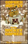 Gopher Hockey by the Hockey Gopher : a Humorous, Subjective, Selective, and Sometimes Irreverent Look at the History and Heroes of Minnesota Gopher Hockey, ... Furry Rodent, Better Known as Goldy Gopher - Ross Bernstein