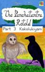 The Panchatantra Retold: Part 3 - Kakolukiyam - Sonal Panse, Sonal Panse