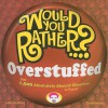 Would You Rather...? Overstuffed: Over 1500 Absolutely Absurd Dilemmas to Ponder - Justin Heimberg, David Gomberg