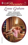 The Italian Billionaire's Pregnant Bride (The Rich, the Ruthless and the Really Handsome) - Lynne Graham