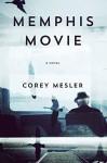 Memphis Movie: A Novel - Corey Mesler