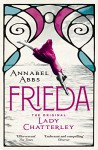 Frieda: the original Lady Chatterley - Annabel Abbs