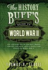 History Buff's Guide to World War II: Top Ten Rankings of the Best, Worst, Largest, and Most Lethal People and Events of World War II (History Buff's Guides) - Thomas R. Flagel